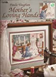 img - for Mother's Loving Hands.. Book 67 Cross Stitch book / textbook / text book