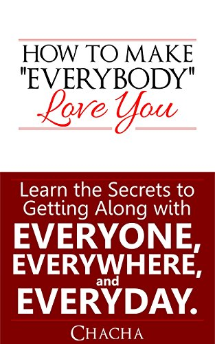 HOW TO MAKE EVERYBODY LOVE YOU: LEARN THE SECRETS OF GETTING ALONG WITH EVERYONE, EVERYWHERE AND EVERYDAY (How To Make Friends Book compare prices)
