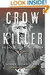 Crow Killer, New Edition: The Saga of...