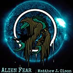 Alien Fear: Fear Series, Book 1 | Matthew J. Olson