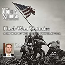 The Modern Scholar: Hard-Won Victories: A History of the United States at War  by Professor Mark R. Polelle Narrated by Professor Mark R. Polelle