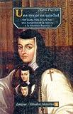 img - for Una mujer en soledad. Sor Juana In s de la Cruz, una excepci n en la cultura y la literatura barroca (Seccibon de Lengua y Estudios Literarios) (Spanish Edition) book / textbook / text book