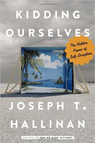 The Hidden Power of Self-Deception - Joseph Hallinan