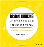 Design Thinking for Strategic Innovation: What They Cant Teach You at Business or Design School