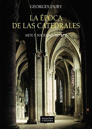 La Época De Las Catedrales. Arte Y Sociedad. 980-1420 (Arte Grandes Temas)