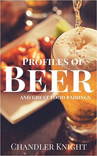 Profiles of Beer and Great Food Pairings: Identify the types and styles of beer, appropriate food pairings for each, as well as the appropriate glassware.