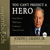 You Can't Predict a Hero: From War to Wall Street, Leading in Times of Crisis | [Joseph J. Grano, Mark Levine]