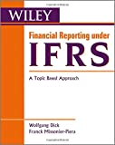 Wolfgang Dick Financial Reporting Under IFRS: A Topic Based Approach (Wiley Regulatory Reporting)