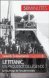 Le Titanic, un paquebot de l�gende: Le naufrage de l'insubmersible (Grands �v�nements t. 6)