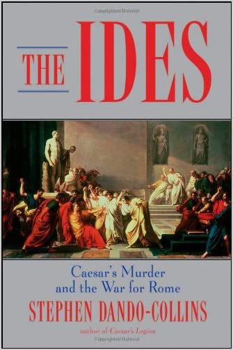 The ides : Caesar's murder and the war for Rome