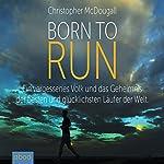 Born to Run: Ein vergessenes Volk und das Geheimnis der besten und glücklichsten Läufer der Welt | Christopher McDougall