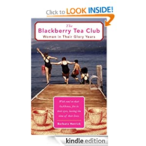 The Blackberry Tea Club: Women in Their Glory Years Barbara Herrick