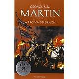 La regina dei draghi. Le Cronache del ghiaccio e del fuoco: 4di George R. Martin