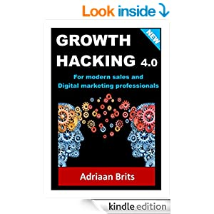 Growth Hacking 4.0: For modern sales and digital marketing consultants