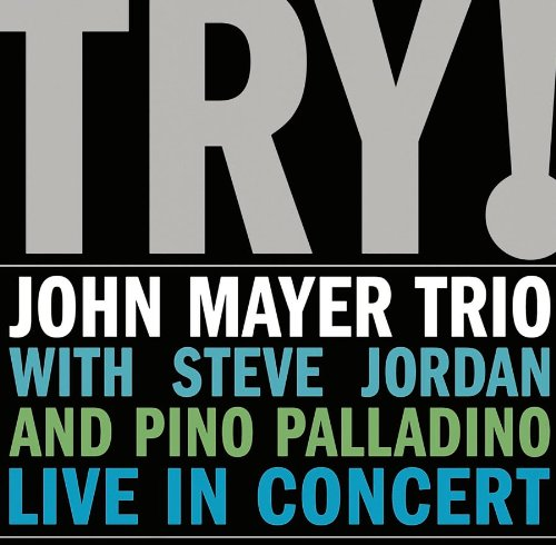 John Mayer Trio - Try! [Live] - Zortam Music