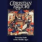 Christian History Issue #49: Everyday Faith in the Middle Ages |  Hovel Audio