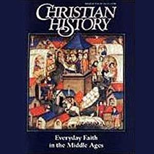 Christian History Issue #49: Everyday Faith in the Middle Ages | [Hovel Audio]