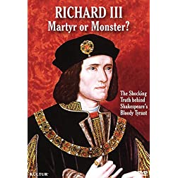 Richard III; Martyr or Monster? The Shocking Truth behind Shakespeare's Bloody Tyrant