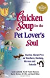 img - for Chicken Soup for the Pet Lover's Soul: Stories About Pets as Teachers, Healers, Heroes and Friends (Chicken Soup for the Soul) by Jack Canfield, Mark Victor Hansen, Marty Becker, Carol Kline (1998) Paperback book / textbook / text book