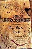The Blade Itself: Book One Of The First Law (Gollancz S.F.) by Abercrombie, Joe New edition (2007) Joe Abercrombie