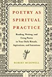 Image of Poetry as Spiritual Practice: Reading, Writing, and Using Poetry in Your Daily Rituals, Aspirations, and Intentions