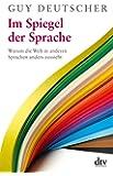 Im Spiegel der Sprache: Warum die Welt in anderen Sprachen anders aussieht (dtv Sachbuch)