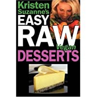 Kristen Suzanne's EASY Raw Vegan Desserts: Delicious and Easy Raw Food Recipes for Cookies, Pies, Cakes, Puddings, Mousses, Cobblers, Candies and Ice Creams