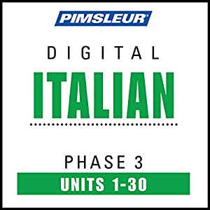 Italian Phase 3, Units 1-30: Learn to Speak and Understand Italian with Pimsleur Language Programs | [ Pimsleur]