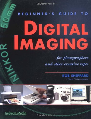 Beginner's Guide to Digital Imaging: For Photographers and Other Creative People