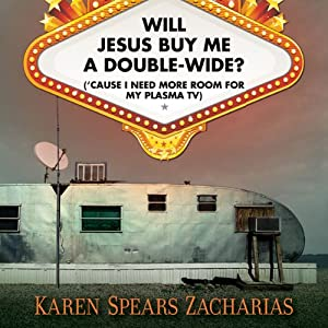 Will Jesus Buy Me a Double-Wide?: ('Cause I Need More Room for My Plasma TV) | [Karen Spears Zacharias]