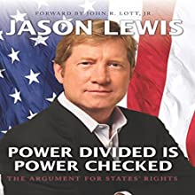 Power Divided Is Power Checked: The Argument for States' Rights (       UNABRIDGED) by Jason Lewis Narrated by Jason Lewis