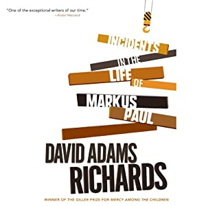 Incidents in the Life of Markus Paul | [David Adams Richards]