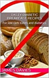 Tasty diabetic breakfast recipes: For low carb eaters and diabetics (Diabetic recipes Book 1)