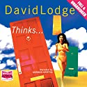Thinks... (       UNABRIDGED) by David Lodge Narrated by Gordon Griffin