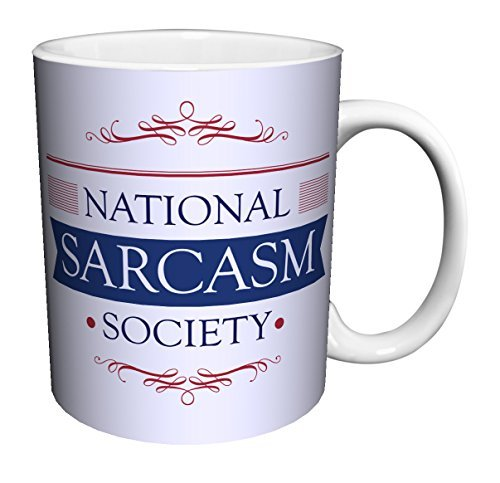National Sarcasm Society Novelty Attitude Lifestyle Humor Quote Ceramic Gift Coffee (Tea, Cocoa) 11 Oz. Mug by Culturenik