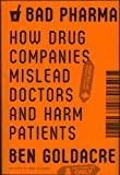 Bad Pharma: How Drug Companies Mislead Doctors and Harm Patients