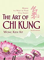 The Art of Chi Kung: Making the Most of Your Vital Energy