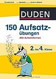 Duden - 150 Aufsatzübungen 2. bis 4. Klasse (Duden - 150 Übungen)