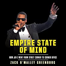 Empire State of Mind: How Jay-Z Went from Street Corner to Corner Office (       UNABRIDGED) by Zack O'Malley Greenburg Narrated by Sean Pratt