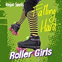 Falling Hard: Roller Girls, Book 1 Audiobook by Megan Sparks Narrated by Jessica Martin