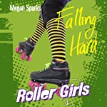 Falling Hard: Roller Girls, Book 1 | Megan Sparks