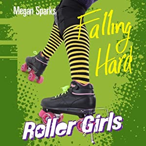 Falling Hard: Roller Girls, Book 1 | [Megan Sparks]