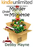Murder Under The Mistletoe (Cozy Mystery Novella) (A Summer Walsh Mystery Book 1)