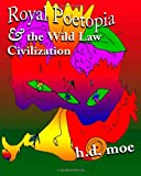 Royal Poetopia & the Wild Law Civilization