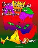 Royal Poetopia & the Wild Law Civilization