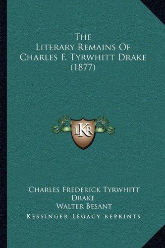 The Literary Remains of Charles F. Tyrwhitt Drake (1877)