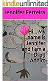 Hi... My name is Jennifer and I am a Drug Addict