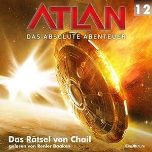 Das Rätsel von Chail (Atlan - Das absolute Abenteuer 12) Hörbuch