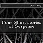 Four Short Stories of Suspense | Darrel Day