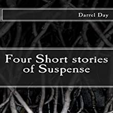 Four Short Stories of Suspense (       UNABRIDGED) by Darrel Day Narrated by Tom Kruse